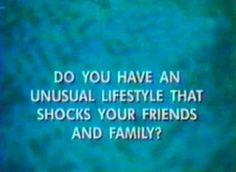 Do you have an unusual lifestyle that shocks your friends and family?