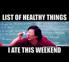 List of healthy things I ate this weekend.