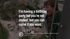 I'm having a birthday party but you're not invited, but you can come if you want. – What's Eating Gilbert Grape? (1993) 16 Awesome Leonardo DiCaprio Movie Character Quotes