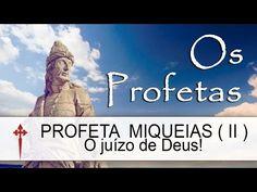 Os Profetas XXXIV (Miqueias) - O juízo de Deus! - YouTube