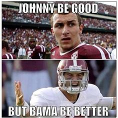 Johnny Manziel AJ MCARRON ALABAMA FOOTBALL ROLL TIDE I'm not a alabama fan...but I dislike johnny so much!!