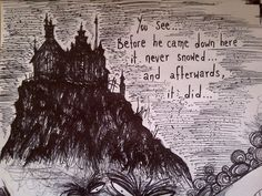 You see... Before he came down here it never snowed ... and afterwards it did ... - Edward Scissorhands