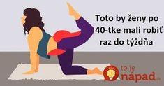 Telo, ktoré máte v40-tke je telo, ktoré je veľmi odlišné od toho včerstvej dvadsiatke. Netrápte sa extremne namáhavými cvikmi, ktoré aj tak neprinesú efekt a namiesto toho zvoľte pevné zdravie a pevnú figúru aj v zrelom veku