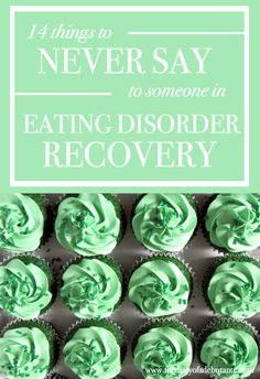 Things to NEVER say to someone in eating disorder recovery