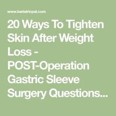 20 Ways To Tighten Skin After Weight Loss - POST-Operation Gastric Sleeve Surgery Questions & Answers - BariatricPal