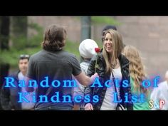 Random Acts of Kindness List- Do one, then pass the list on to that person for them to do, then pass on the list.