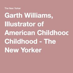 Garth Williams, Illustrator of American Childhood - The New Yorker