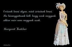 A hét idézete szeptember első hetében Margaret Thatchertől. Margaret Thatcher, Real Women, Messages, Woman, Bottle, Life, Flask, Text Posts