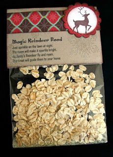 Magic Reindeer Food (oats with glitter)  Just sprinkle on the lawn at night. The moon  will make it sparkle bright. As Santa's reindeer fly and roam, This treat will guide them to your home.