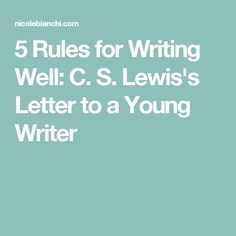 5 Rules for Writing Well: C. S. Lewis's Letter to a Young Writer