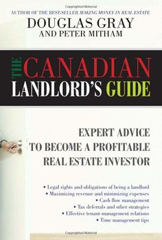 The Canadian Landlord's Guide: Expert Advice for the Profitable Real Estate Investor: Amazon.ca: Douglas Gray, Peter Mitham: Books