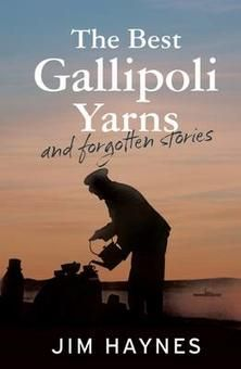 The Best Gallipoli Yarns and Forgotten Stories