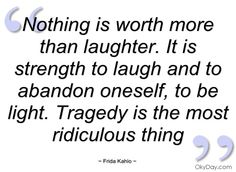 Nothing is worth more than laughter - Frida Kahlo - Quotes and sayings
