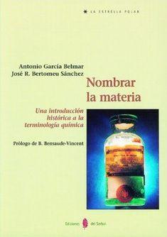Nombrar la materia : una introducción histórica a la terminología química / Antonio García Belmar, José Ramón Bertomeu Sánchez #novetatsfiq2018 All Locations, Names