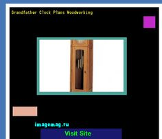 Grandfather Clock Plans Woodworking 164704 - The Best Image Search