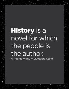 History is a novel for which the people is the author. History Quotes, Quote Of The Day, Novels, Life Quotes, Inspirational Quotes, Author, Lettering, Motivation, Sayings