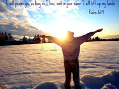 Take a picture like this :)  Psalm 63:4