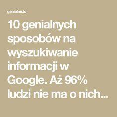 10 genialnych sposobów na wyszukiwanie informacji w Google. Aż 96% ludzi nie ma o nich pojęcia! - Genialne Educational Websites, Life Hacks, Advice, Internet, Positivity, Google, Science, Math Equations, Teaching