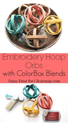 Dana Tatar shares how to use ColorBox Crafter's Ink and ColorBox Blends by Eileen Hull to stain wood embroidery hoops to create a colorful bowl of orbs for her home.