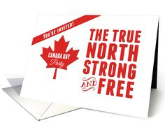 Canada Day Party Invitation, The True North Strong and Free card - Use this bold red and white card to invite your friends over for a Canada Day Celebration! (Canada Day is July 1.) Due to the strong typography, this is also a great card for business use: simply upload your own logos or photos and alter inside text. © Good Things By Gorge / GTBG