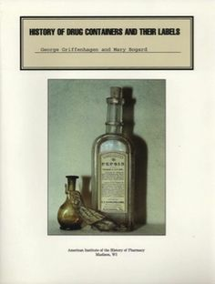 History of Drug Containers and Their Labels  by George Griffenhagen and Mary Bogard BKS35 $19.95 ($11.95 for members)