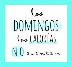 Los domingos las calorias no cuentan.