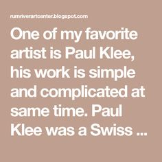 """One of my favorite artist is Paul Klee, his work is simple and complicated at same time. Paul Klee was a Swiss artist and teacher from the early 1900's who liked to turn things he saw into simple geometric shapes. His """"Cat and Bird"""" painting from 1928 is a classic example of his philosophy. Klee grew up in a musical family and was himself a violinist. After much hesitation he chose to study art, not music, and he attended the Munich Academy in 1900. Klee loved to use continuous lines in his…"""