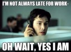Arriving to work late meme