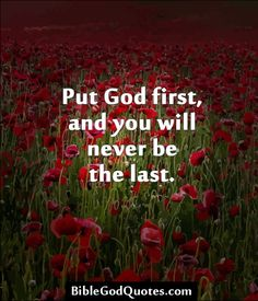 ✞ ✟ BibleGodQuotes.com ✟ ✞  Put God first, and you will never be the last.