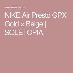 NIKE Air Presto GPX Gold × Beige | SOLETOPIA