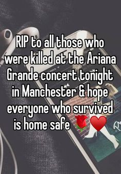 RIP to all those who were killed at the Ariana Grande concert tonight in Manchester amp; hope everyone who survived is home safe ♥️ Ariana Grande Concert, Whisper Quotes, Whisper Confessions, Whisper App, Gives Me Hope, Faith In Humanity Restored, Describe Me, Sad, Just For You