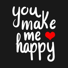 Make me happy quotes - Check out this awesome 'you+make+me+happy+Tshirt' design on Cute Love Quotes, Love My Husband Quotes, Soulmate Love Quotes, Love Quotes For Her, Romantic Love Quotes, Love Yourself Quotes, You Make Me Happy Quotes, Relationship Quotes, Life Quotes