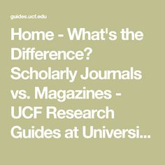 Home - What's the Difference? Scholarly Journals vs. Magazines - UCF Research Guides at University of Central Florida Libraries
