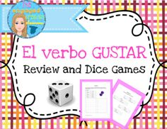 """Spanish GUSTAR Review and Dice Games: Exprsate 1 Chapters 2 + 3Spanish verb gustar, gustar with indirect object pronouns, spanish pronounsThis packet includes THREE worksheets: 1 review sheet and 2 game sheets**You do not NEED dice for this game. Students can add the """"Dice"""" app to their iPads or phones for free!**Students work together to first review conjugating the verb gustar as well as forming complete sentence with gustar."""