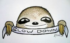 Slow Down says the Sloth - Oops, I Craft My Pants: Painting and Illustrations