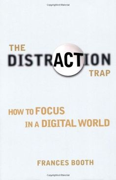 The Distraction Trap: How to Focus in a Digital World: Frances Booth: 9780273785859: Amazon.com: Books