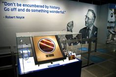 'Don't be encumbered by history. Go off and do something wonderful.' - Robert Noyce [picture taken inside Intel Museum]