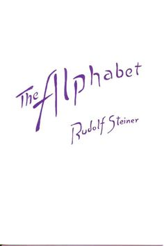 Rudolf Steiner Archive: Lecture: The Alphabet - An Expression of the Mystery of Man