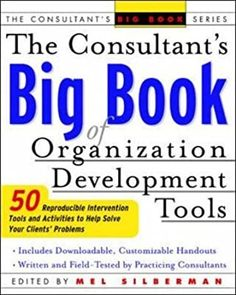 EBook The Consultant's Big Book of Orgainization Development Tools: 50 Reproducible Intervention Tools to Help Solve Your Clients' Problems (The Consultant's Big Book Series) Author Mel Silberman, Organization Development, Book Organization, My Future Career, Book Of Changes, Education Issues, Process Improvement, Got Books, What To Read, Book Photography
