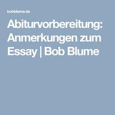 Abiturvorbereitung: Anmerkungen zum Essay   Bob Blume