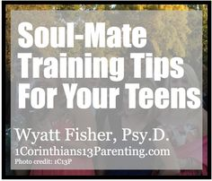 Soul-Mate Training Tips for Teens (Big Kids!)