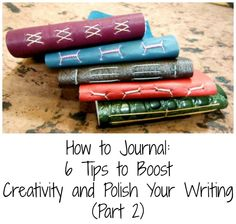 How to Journal: 6 Tips to Boost Creativity and Polish Your Writing (Part 2):
