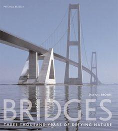 Bridges: Three Thousand Years of Defying Nature by David Brown