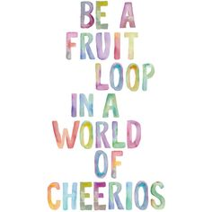 "Typography Art ""Be a Fruit Loop in a World of Cheerios"" Wall Art Inspirational Quote Print Watercolor Typographic Print ($13) found on Polyvore featuring home, home decor, wall art, filler, quotes, text, words, phrase, saying and word wall art"