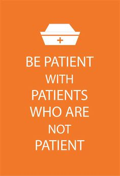 Be patient with patients who are not patient!