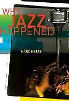 """Why Jazz Happened by Marc Myers.   """"  This social history looks at the many forces that shaped this most American of art forms and the many influences that gave rise to jazz's post-war styles. Rich with the voices of musicians, producers, promoters, and others on the scene during the decades following World War II, this book views jazz's evolution through the prism of technological advances, social transformations, changes in the law, economic trends, and much more."""""""