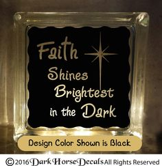 Faith Shines Brightest in the Dark Decorative Glass Block Decal / Vinyl Decal