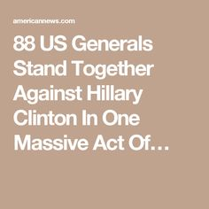 88 US Generals Stand Together Against Hillary Clinton In One Massive Act Of…