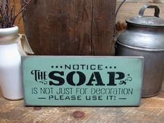 """This wooden funny bathroom sign is made from pine, and measures Approx 5.5""""H x 13""""W. It reads """"Notice The Soap ~ Is Not Just For Decoration """". The front is painted with Wise Owl Chalk Paint - Tourmali"""