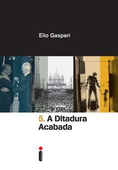 Baixar Livro A Ditadura Acabada - Coleção Ditadura Vol 05 - Elio Gaspari em PDF, ePub e Mobi ou ler online